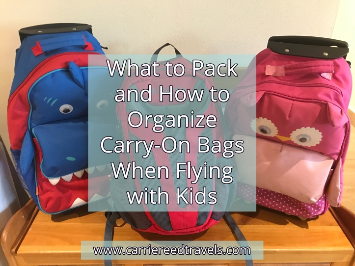 What to Pack and How to Organize Carry-On Bags When Flying with Kids | www.carriereedtravels.com