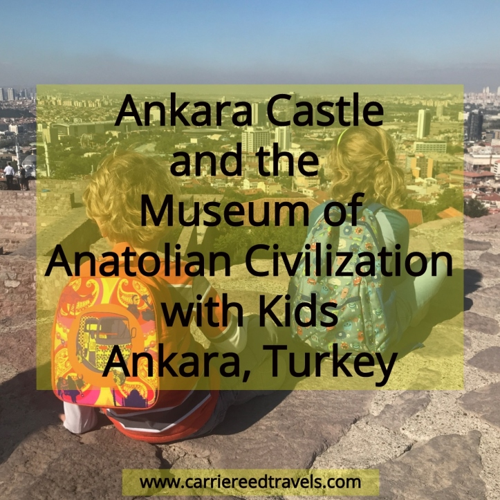 Blog Castle and Civ Museum - Ankara Castle and the Museum of Anatolian Civilization with Kids: Ankara, Turkey | www.carriereedtravels.com
